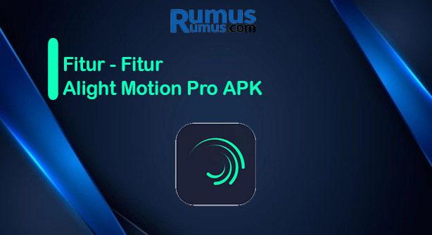 Fitur - Fitur Alight Motion Pro APK