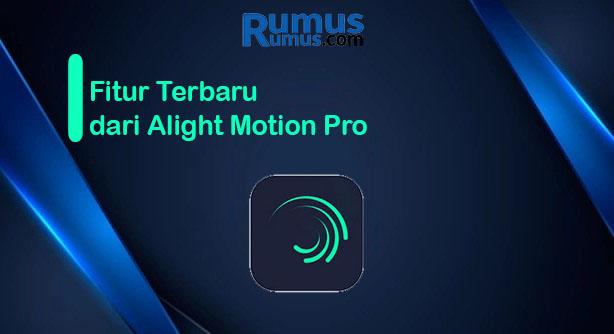 Fitur Terbaru dari Alight Motion Pro