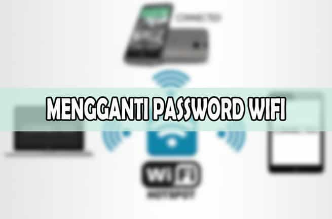 MENGGANTI PASSWORD WIFI
